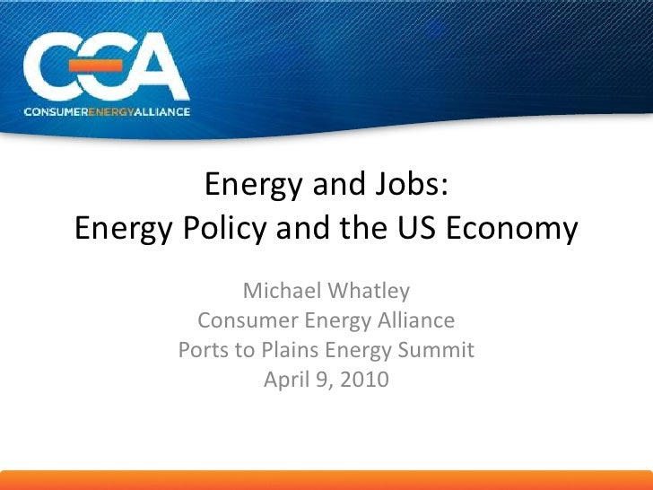 Energy and Jobs: Energy Policy and the US Economy              Michael Whatley         Consumer Energy Alliance       Port...