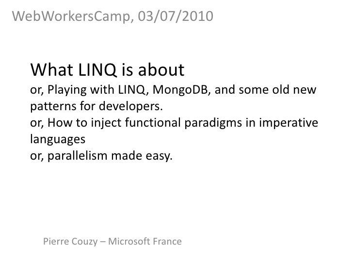 What LINQ is aboutor, Playingwith LINQ, MongoDB, and someold new patterns for developers.or, How to injectfunctionalparadi...