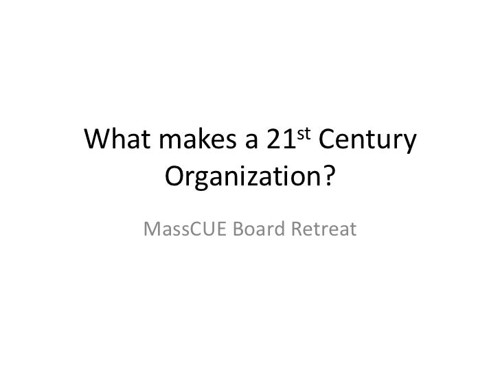 What makes a 21st Century Organization?<br />MassCUE Board Retreat<br />