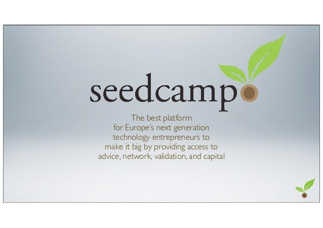 The best platform     for Europe's next generation    technology entrepreneurs to  make it big by providing access toadvic...