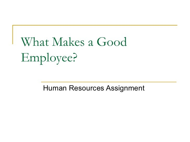 What Makes a Good Employee? Human Resources Assignment