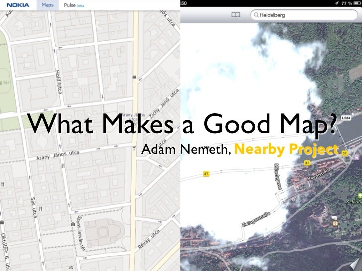 What Makes a Good Map?        Adam Nemeth, Nearby Project