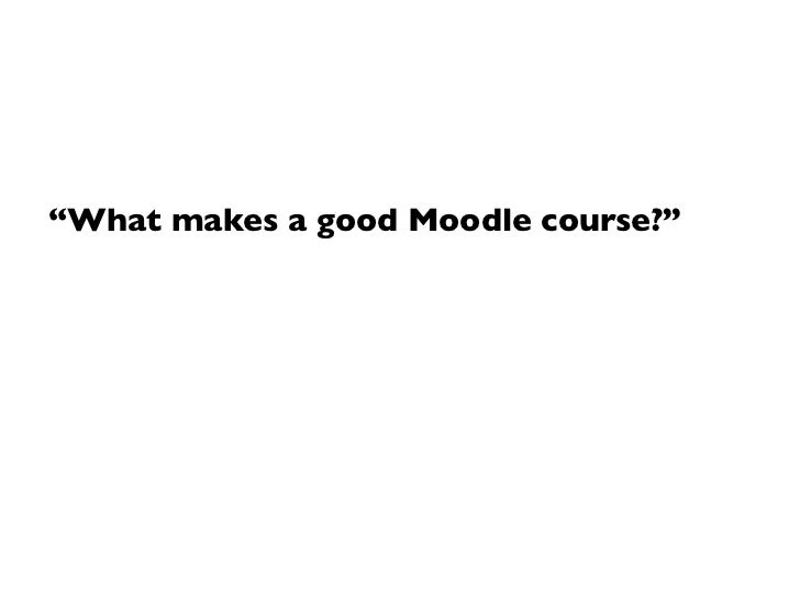 """""""What makes a good Moodle course?"""""""