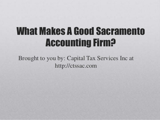 What Makes A Good Sacramento      Accounting Firm?Brought to you by: Capital Tax Services Inc at              http://ctssa...