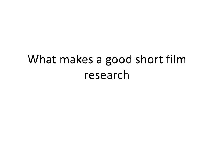 What makes a good short film research <br />