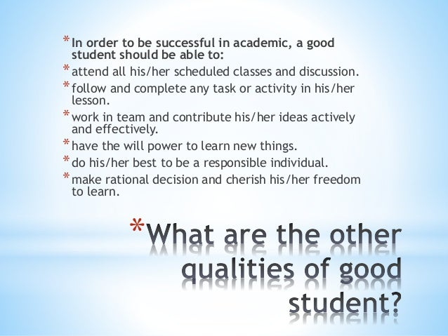 what make a good student Paying attention in classes doing the homework studying and if you dont understand something in a classask questions this will help to make a good.
