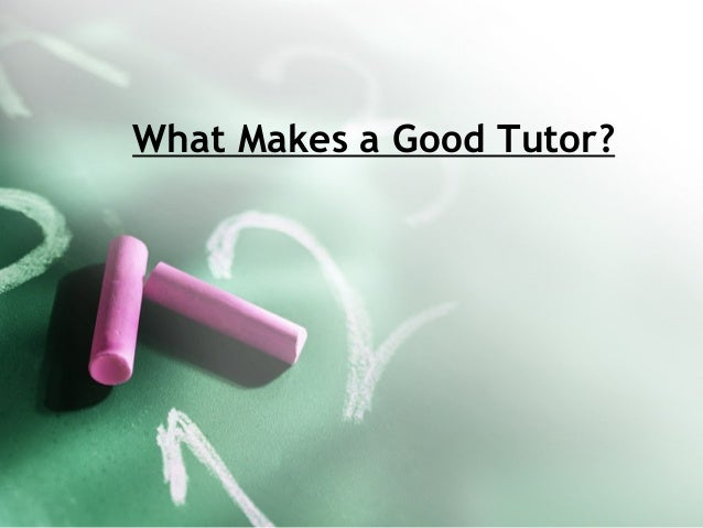 What makes a good tutor?