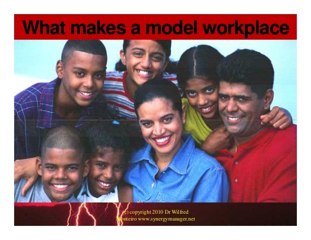 What makes a model workplaceWhat makes a model workplace (c) copyright 2010 Dr Wilfred Monteiro www.synergymanager.net