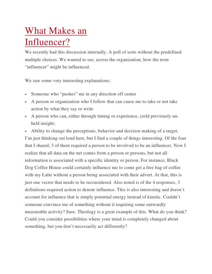 What Makes anInfluencer?We recently had this discussion internally. A poll of sorts without the predefinedmultiple choices...