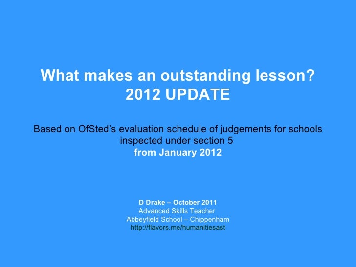 What makes an outstanding lesson? 2012 UPDATE Based on OfSted's evaluation schedule of judgements for schools inspected un...