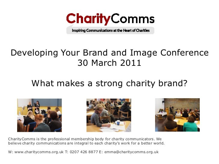 Developing Your Brand and Image Conference               30 March 2011            What makes a strong charity brand?Charit...