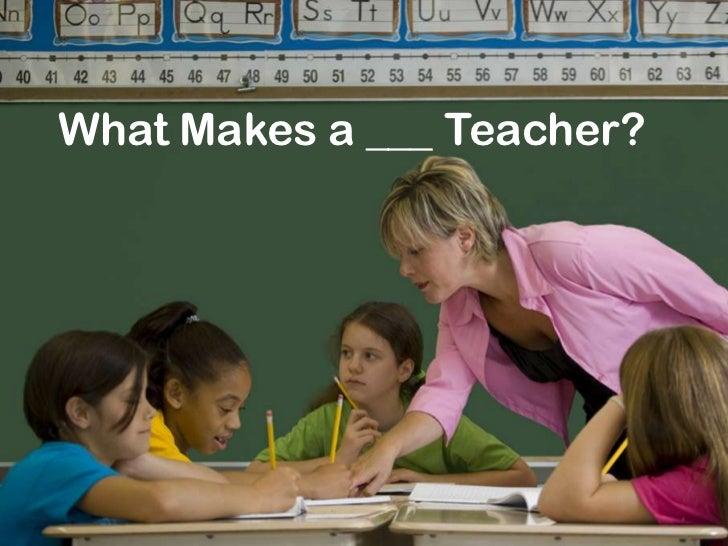 What makes a teacher