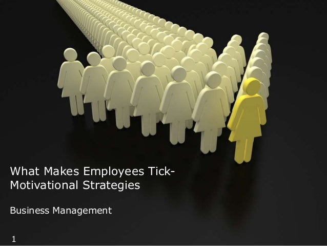 What Makes Employees TickMotivational Strategies Business Management 1