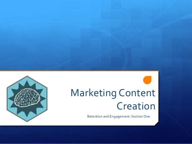 Marketing Content Creation Retention and Engagement: Section One