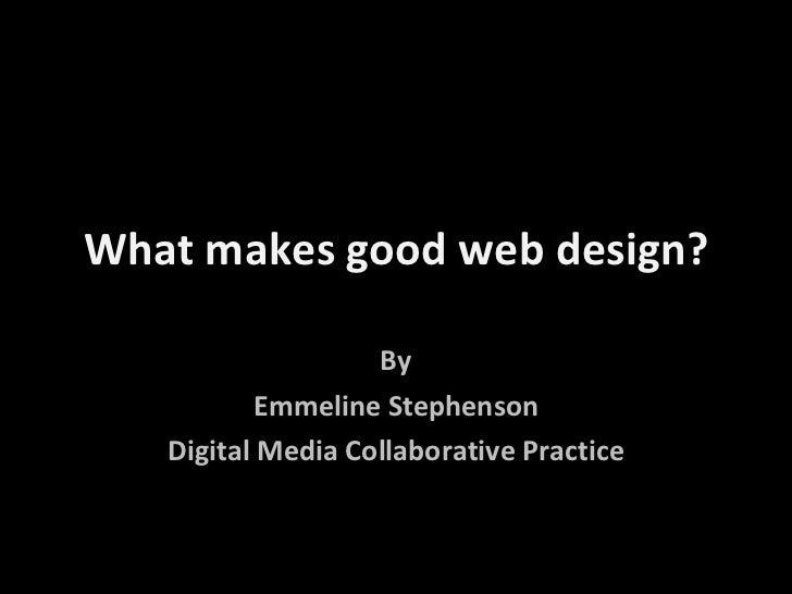 What makes good web design? By Emmeline Stephenson Digital Media Collaborative Practice