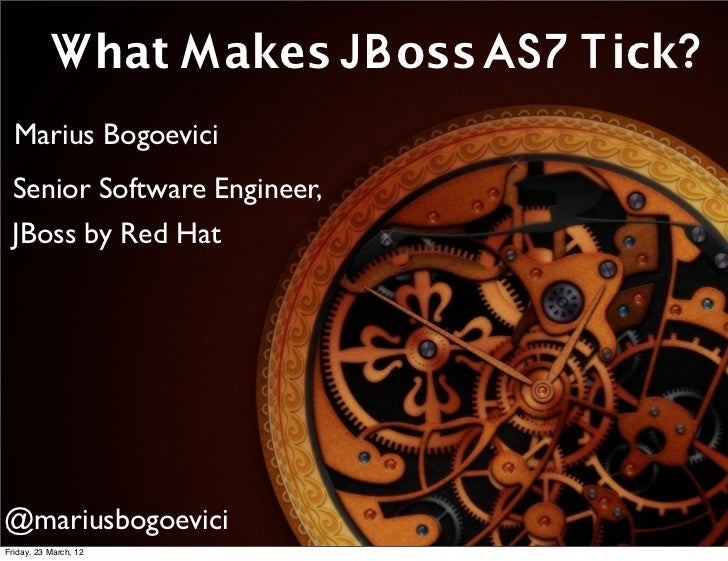 What Makes JBoss AS7 Tick?  Marius Bogoevici Senior Software Engineer, JBoss by Red Hat                  What makes JBoss ...