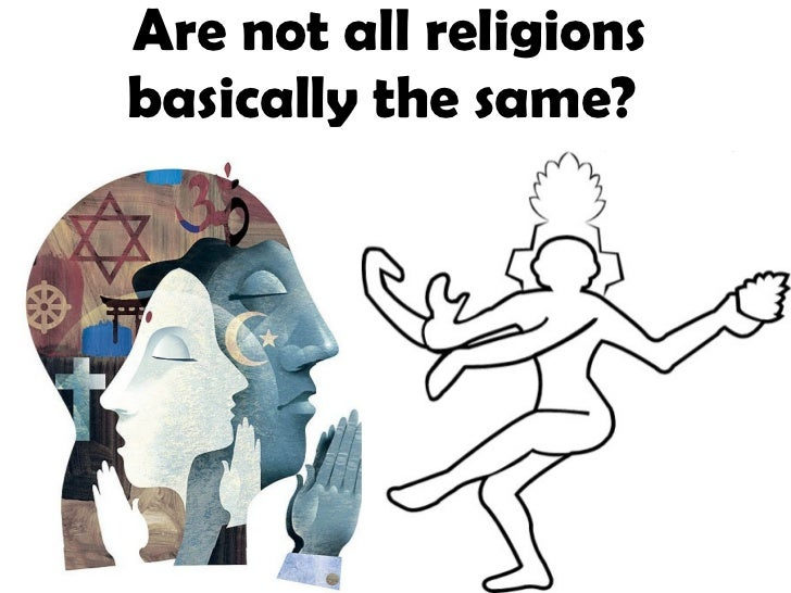 Are not all religions basically the same?
