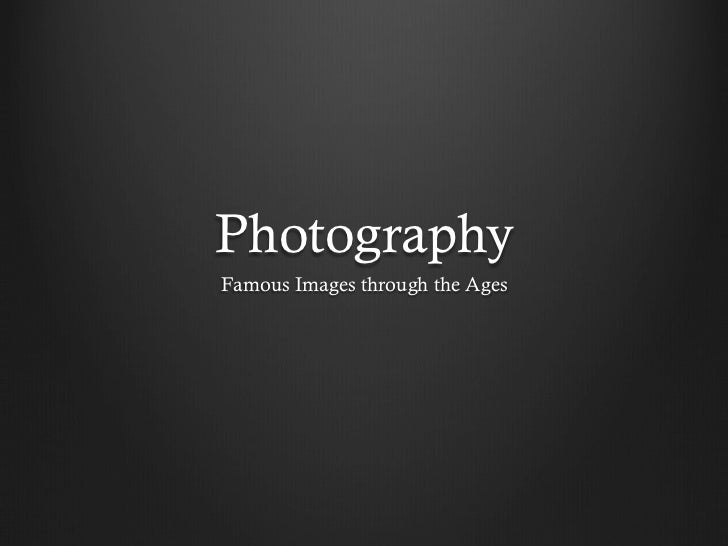 PhotographyFamous Images through the Ages