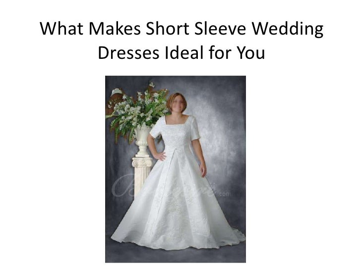 What makes short sleeve wedding dresses ideal for you