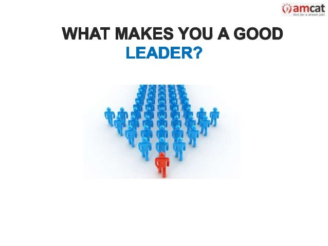 "what is a good leader essay The man who occupies the first place seldom plays the principal part "" this is quite possibly one of the best quotes i have read when talking about what makes a good leader."