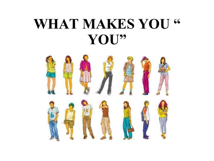 "WHAT MAKE YOU "" YOU?'"