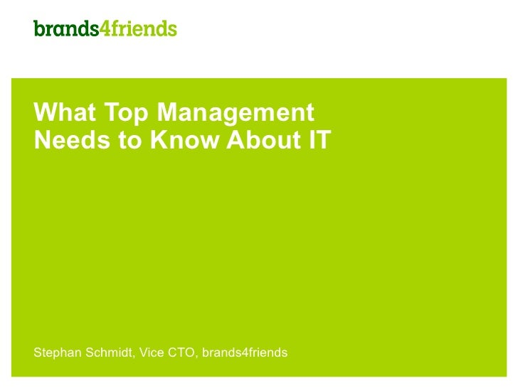 What Top ManagementNeeds to Know About ITStephan Schmidt, Vice CTO, brands4friends