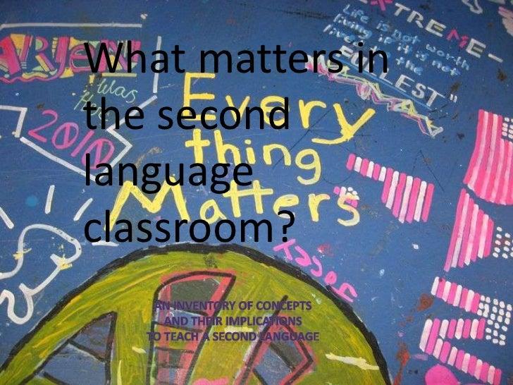 What matters inthe secondlanguageclassroom?