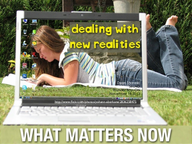 Dealing with New Realities: What Matters Now