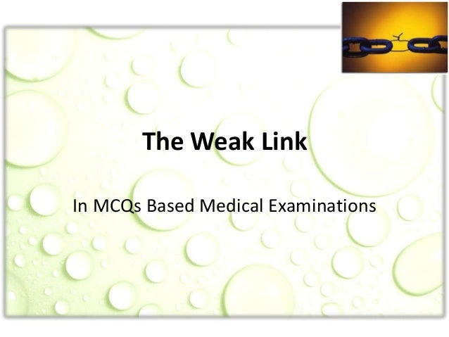 The Weak Link In MCQs Based Medical Examinations