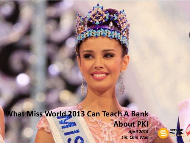 What Miss World 2013 Can Teach A Bank About PKI April 2014 Lim Chin Wan