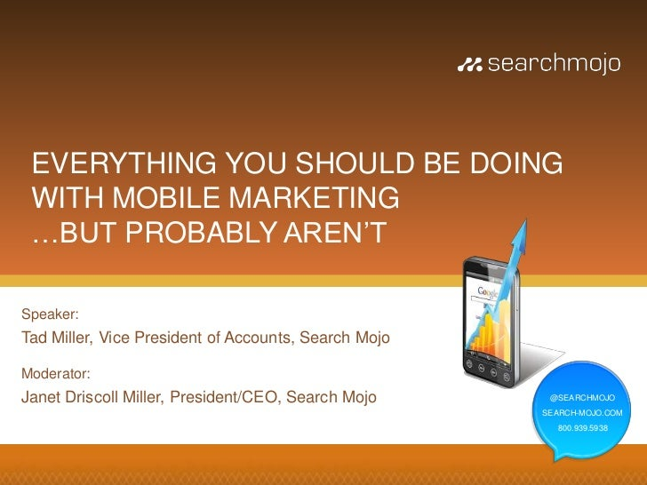 EVERYTHING YOU SHOULD BE DOING WITH MOBILE MARKETING …BUT PROBABLY AREN'TSpeaker:Tad Miller, Vice President of Accounts, S...