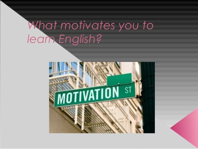 what motivates you to learn essay What drives me there are alot of things that motivate me in what i do everyday the motivat.