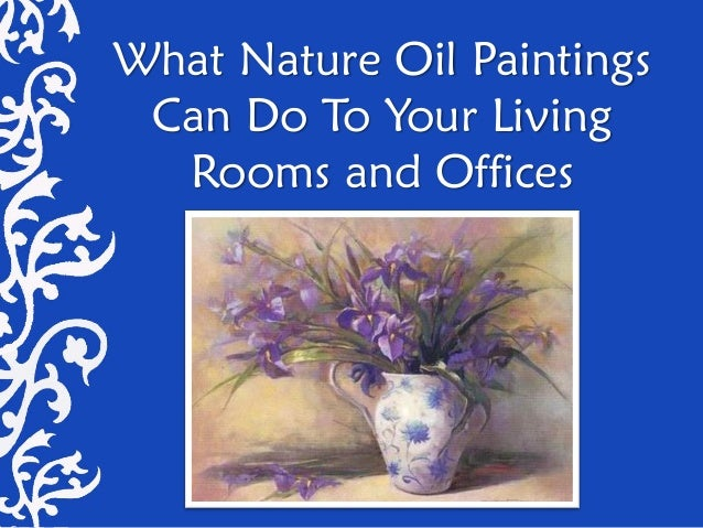 What nature oil paintings can do to your living rooms and offices.ppt