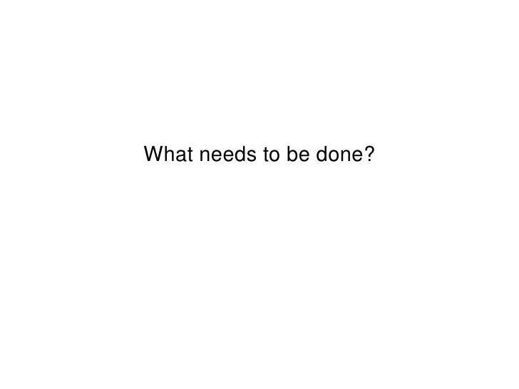 What Needs To Be Done?