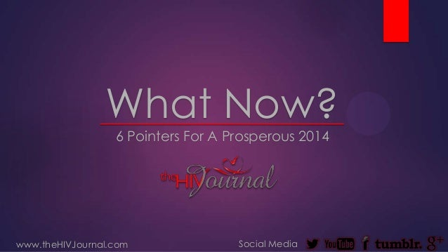 What Now? 6 Pointers For A Prosperous 2014  www.theHIVJournal.com  Social Media