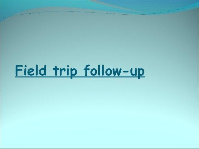 Field trip follow-up
