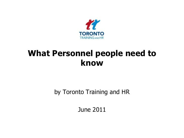 What Personnel people need to know<br />by Toronto Training and HR <br />June 2011<br />