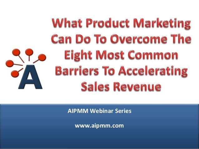 Webcast: What Product Marketing Can Do to Overcome the Eight Most Common Barriers to Accelerating Sales Revenue