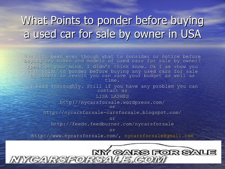 What Points to ponder before buying a used car for sale by owner in USA Have you been ever though what to consider or noti...