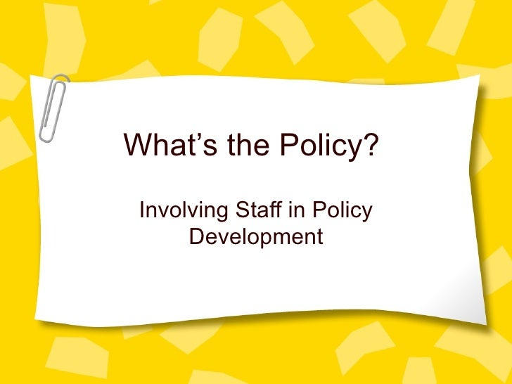 What's the Policy?  Involving Staff in Policy Development