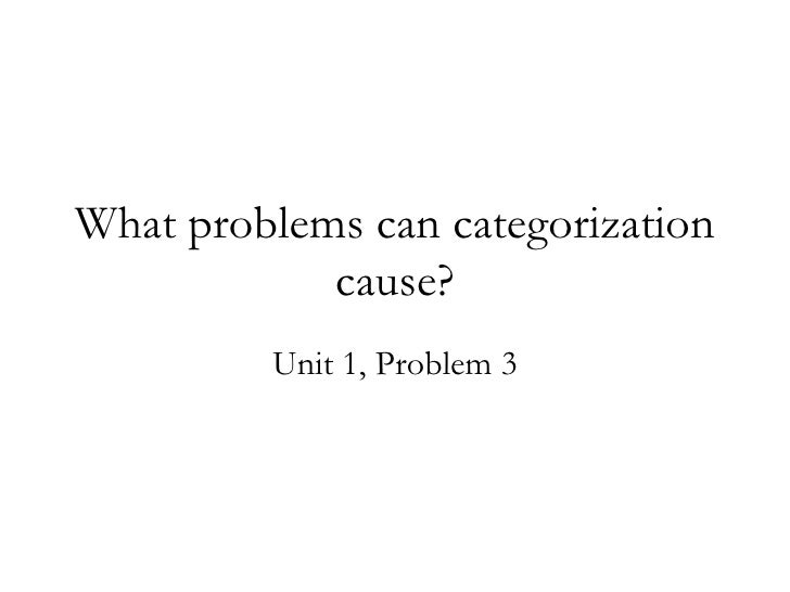 What problems can categorization cause? Unit 1, Problem 3