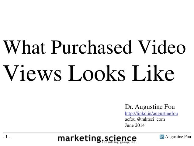 Augustine Fou- 1 - What Purchased Video Views Looks Like Dr. Augustine Fou http://linkd.in/augustinefou acfou @mktsci .com...