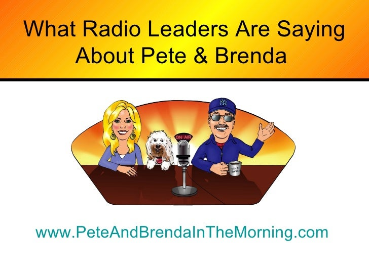 What Radio Leaders Are Saying About Pete & Brenda  www.PeteAndBrendaInTheMorning.com