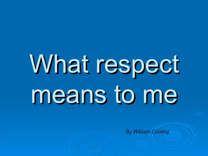 what it means to be respectful But, you must give respect to receive respect meaning when you interact with an individual you treat them with dignity and in a respectful manner as this shows your character as a person and the respect will be reciprocated.