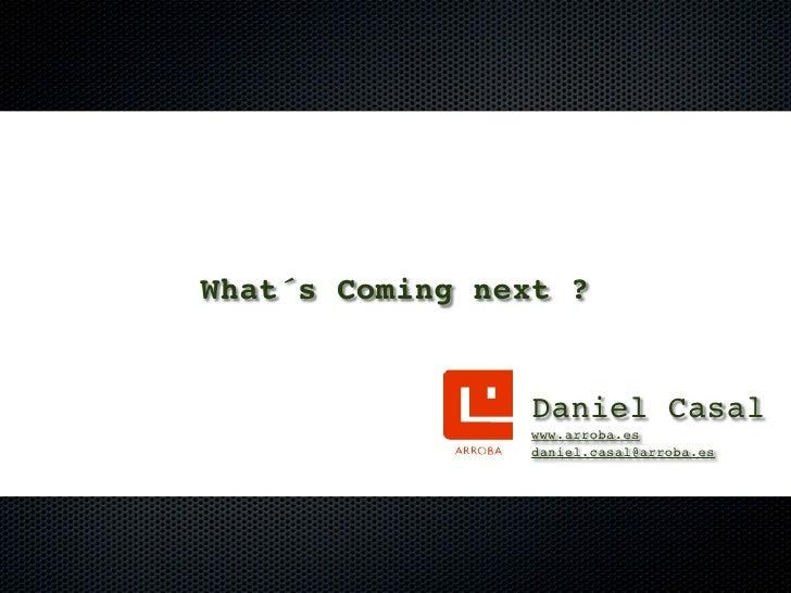 What´s Coming next ?                    Daniel Casal                 www.arroba.es                 daniel.casal@arroba.es