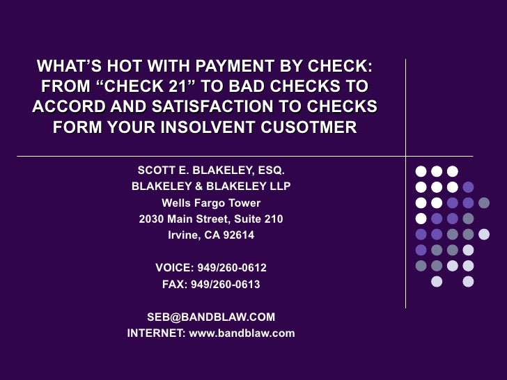 "WHAT'S HOT WITH PAYMENT BY CHECK: FROM ""CHECK 21"" TO BAD CHECKS TO ACCORD AND SATISFACTION TO CHECKS FORM YOUR INSOLVENT C..."