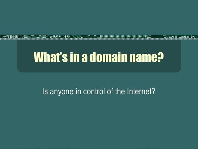 What's in a domain name? Is anyone in control of the Internet?