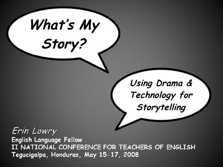 Using Drama & Technology for Storytelling What's My Story?