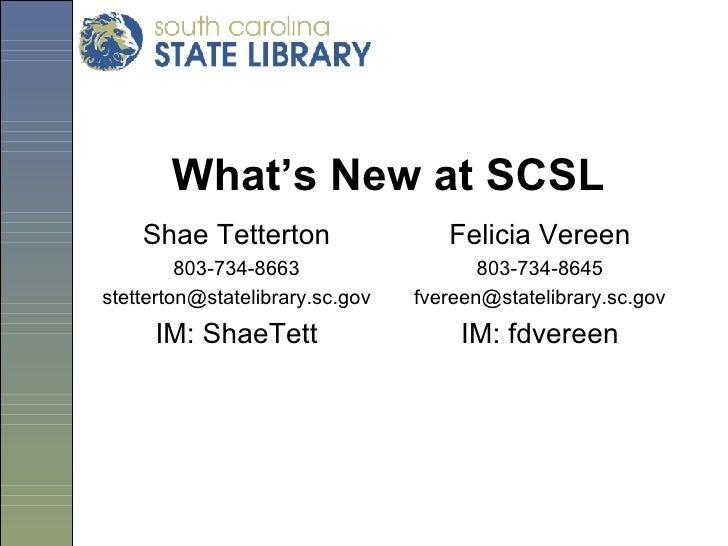 What's New at SCSL <ul><li>Shae Tetterton </li></ul><ul><li>803-734-8663 </li></ul><ul><li>[email_address] </li></ul><ul><...