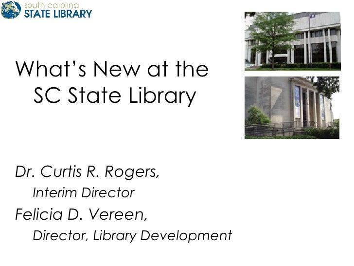 What's New at the  SC State Library <ul><li>Dr. Curtis R. Rogers,  </li></ul><ul><ul><li>Interim Director </li></ul></ul><...